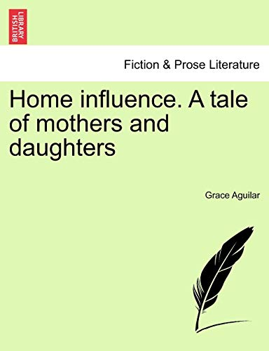 9781241218591: Home influence. A tale of mothers and daughters
