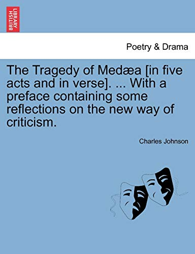 The Tragedy of Medæa [in five acts and in verse]. ... With a preface containing some reflections on the new way of criticism. (1241221103) by Johnson, Charles