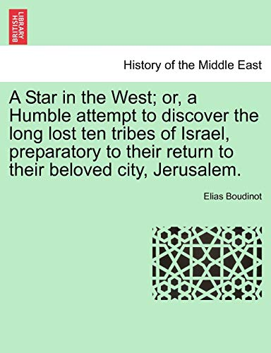 9781241225278: A Star in the West; or, a Humble attempt to discover the long lost ten tribes of Israel, preparatory to their return to their beloved city, Jerusalem.