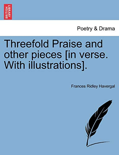 9781241226633: Threefold Praise and other pieces [in verse. With illustrations].