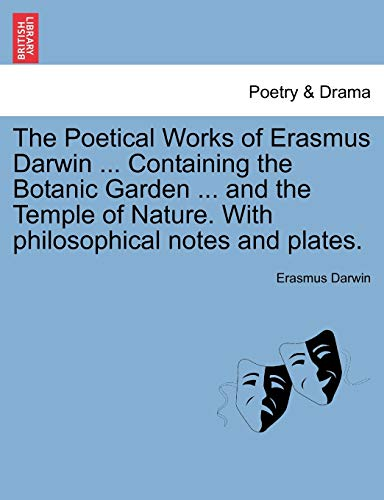 The Poetical Works of Erasmus Darwin . Containing the Botanic Garden . and the Temple of Nature. ...