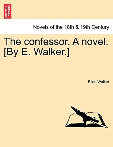 9781241227821: The Confessor. a Novel. [By E. Walker.]