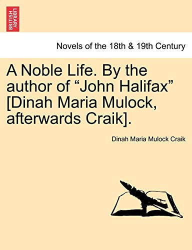"""A Noble Life. By the author of """"John Halifax"""" [Dinah Maria Mulock, afterwards Craik]. (9781241227845) by Dinah Maria Mulock Craik"""