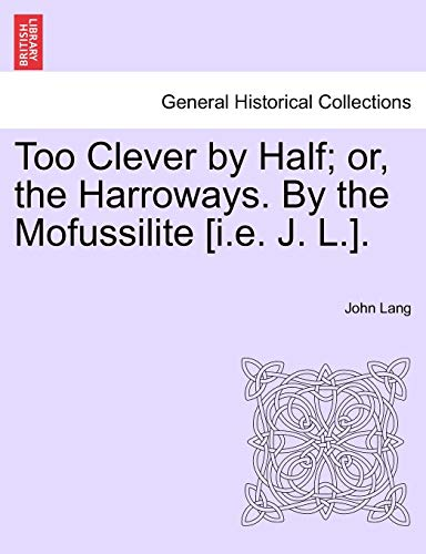 Too Clever by Half; or, the Harroways. By the Mofussilite [i.e. J. L.]. (9781241227852) by Lang, John