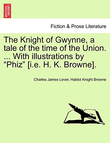 The Knight of Gwynne, a tale of: Charles James Lever,