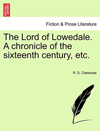 The Lord of Lowedale. a Chronicle of: R D Chetwode