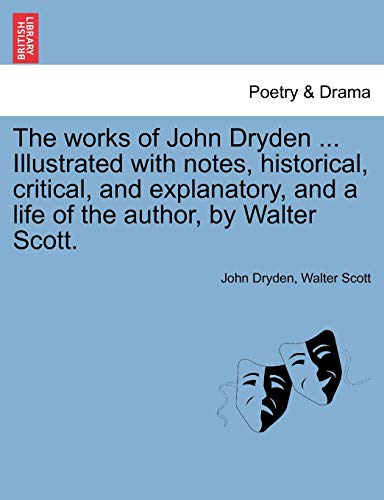 The works of John Dryden . Illustrated with notes, historical, critical, and explanatory, and a ...