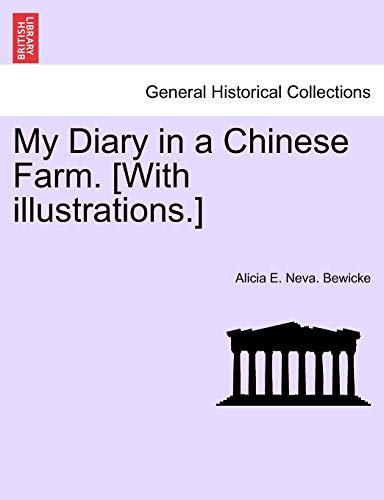 My Diary in a Chinese Farm. [With illustrations.]: Bewicke, Alicia E. Neva.