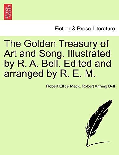 The Golden Treasury of Art and Song.: Robert Ellice Mack,