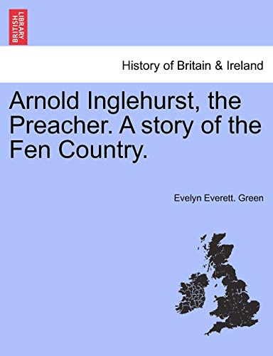 9781241234003: Arnold Inglehurst, the Preacher. A story of the Fen Country.