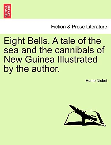9781241234850: Eight Bells. A tale of the sea and the cannibals of New Guinea Illustrated by the author.