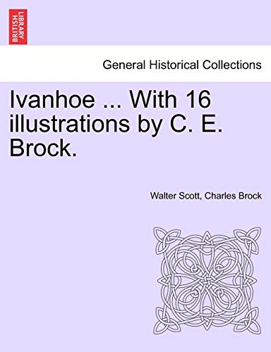9781241235406: Ivanhoe ... with 16 Illustrations by C. E. Brock.