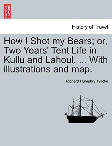 How I Shot my Bears; or, Two: Richard Humphry Tyacke
