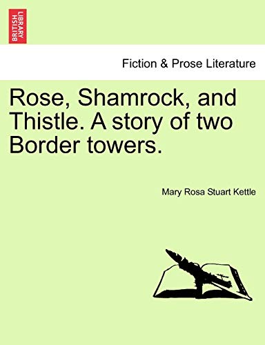 Rose, Shamrock, and Thistle. A story of: Mary Rosa Stuart
