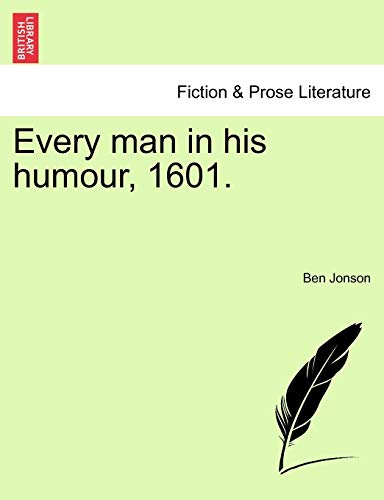 9781241238254: Every man in his humour, 1601. VOL.I