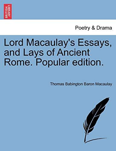 Lord Macaulay's Essays, and Lays of Ancient: Macaulay, Thomas Babington