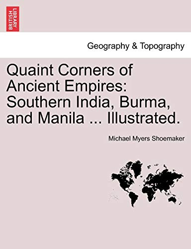 9781241241827: Quaint Corners of Ancient Empires: Southern India, Burma, and Manila ... Illustrated.