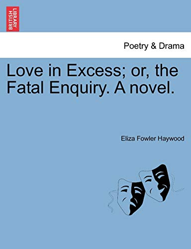 9781241242046: Love in Excess; or, the Fatal Enquiry. A novel.