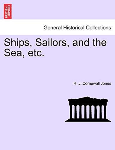 Ships, Sailors, and the Sea, Etc. (Paperback): R J Cornewall