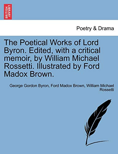 The Poetical Works of Lord Byron. Edited, with a Critical Memoir, by William Michael Rossetti. Illustrated by Ford Madox Brown. - Lord George Gordon Byron