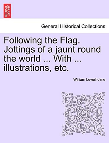 9781241243920: Following the Flag. Jottings of a jaunt round the world ... With ... illustrations, etc.