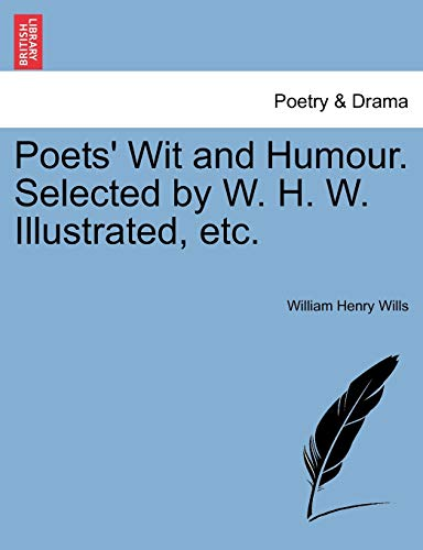 9781241245771: Poets' Wit and Humour. Selected by W. H. W. Illustrated, Etc.