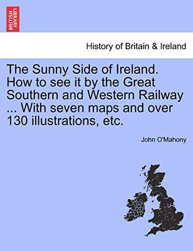 9781241248154: The Sunny Side of Ireland. How to see it by the Great Southern and Western Railway ... With seven maps and over 130 illustrations, etc.
