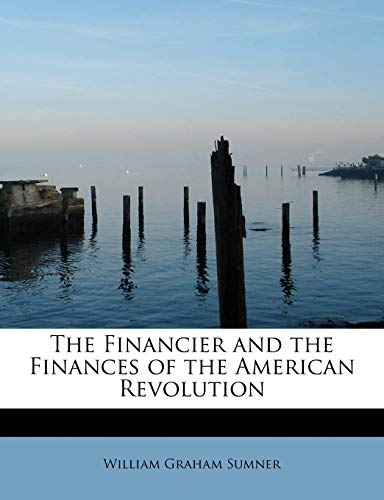9781241251499: The Financier and the Finances of the American Revolution