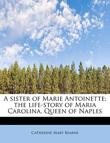 9781241252069: A sister of Marie Antoinette; the life-story of Maria Carolina, Queen of Naples