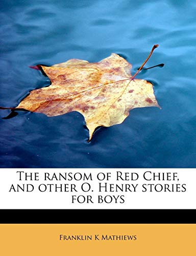 9781241259082: The ransom of Red Chief, and other O. Henry stories for boys