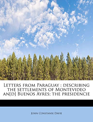 9781241261535: Letters from Paraguay: describing the settlements of Montevideo an[d] Buenos Ayres; the presidencie