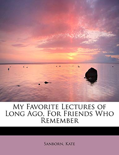 9781241269555: My Favorite Lectures of Long Ago, For Friends Who Remember
