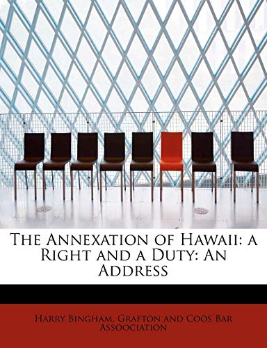 9781241271435: The Annexation of Hawaii: A Right and a Duty: An Address