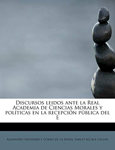 9781241271954: Discursos leidos ante la Real Academia de Ciencias Morales y políticas en la recepción pública del E
