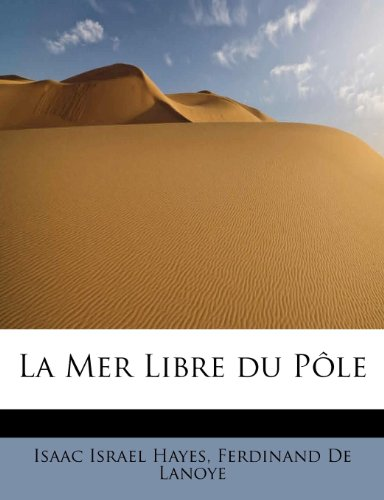 La Mer Libre du Pôle (French Edition): Hayes, Isaac Israel;