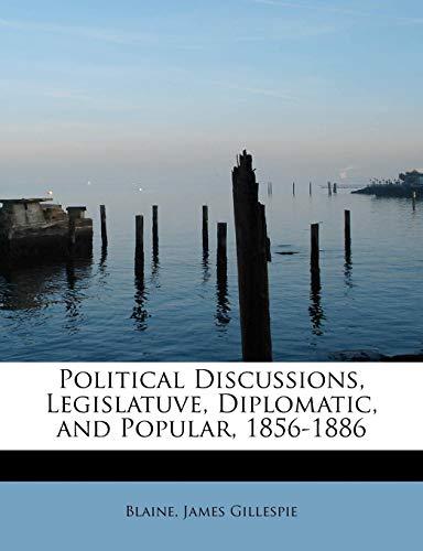 9781241287221: Political Discussions, Legislatuve, Diplomatic, and Popular, 1856-1886