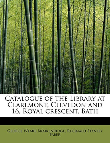9781241289287: Catalogue of the Library at Claremont, Clevedon and 16, Royal crescent, Bath