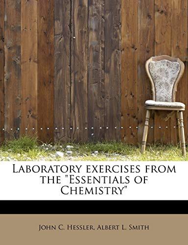 Laboratory exercises from the andquot;Essentials of Chemistryandquot;: Hessler, John C.