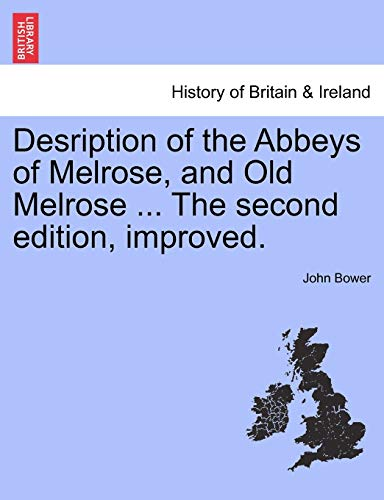 Desription of the Abbeys of Melrose, and Old Melrose ... The second edition, improved. (1241306672) by John Bower