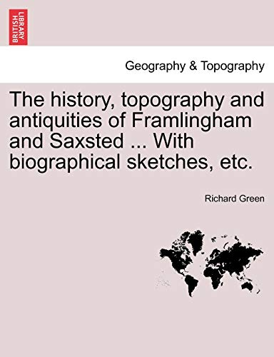 The History, Topography and Antiquities of Framlingham: Richard Green