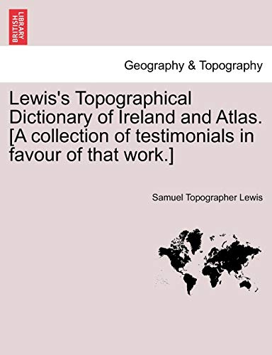 9781241309930: Lewis's Topographical Dictionary of Ireland and Atlas. [A collection of testimonials in favour of that work.]