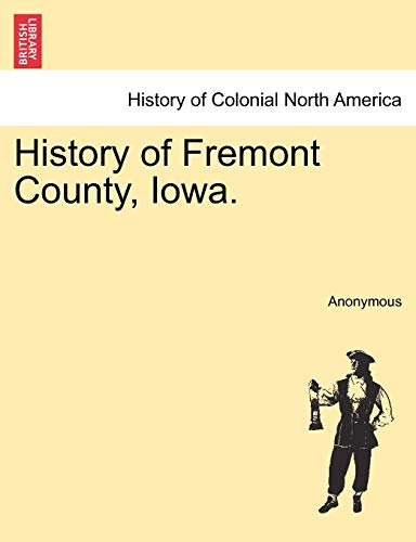 History of Fremont County, Iowa. (Paperback or: Anonymous