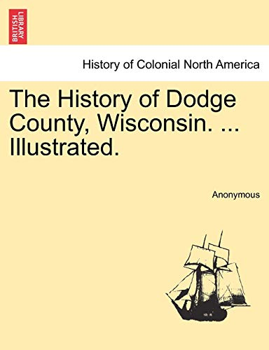 The History of Dodge County, Wisconsin. . Illustrated.: Anonymous