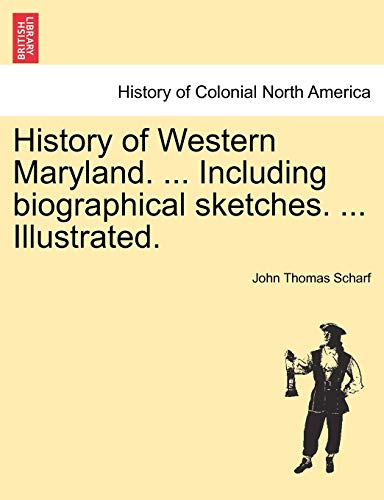 9781241310905: History of Western Maryland. ... Including biographical sketches. ... Illustrated. VOL. II.