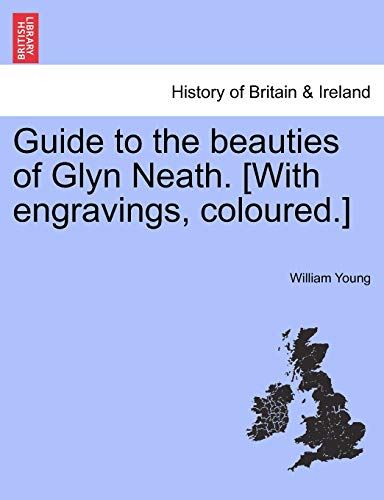 9781241311353: Guide to the beauties of Glyn Neath. [With engravings, coloured.]