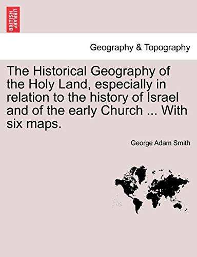 The Historical Geography of the Holy Land, Especially in Relation to the History of Israel and of the Early Church . with Six Maps. (Paperback) - George Adam Smith