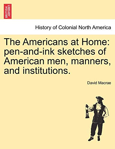 9781241313203: The Americans at Home: pen-and-ink sketches of American men, manners, and institutions.