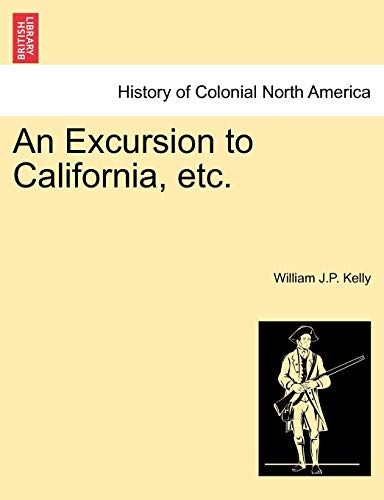 An Excursion to California, etc. - William J.P. Kelly