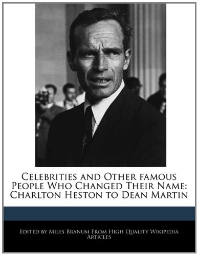 9781241313333: Celebrities and Other Famous People Who Changed Their Name: Charlton Heston to Dean Martin