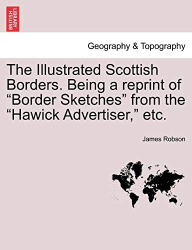 """9781241316068: The Illustrated Scottish Borders. Being a reprint of """"Border Sketches"""" from the """"Hawick Advertiser,"""" etc."""